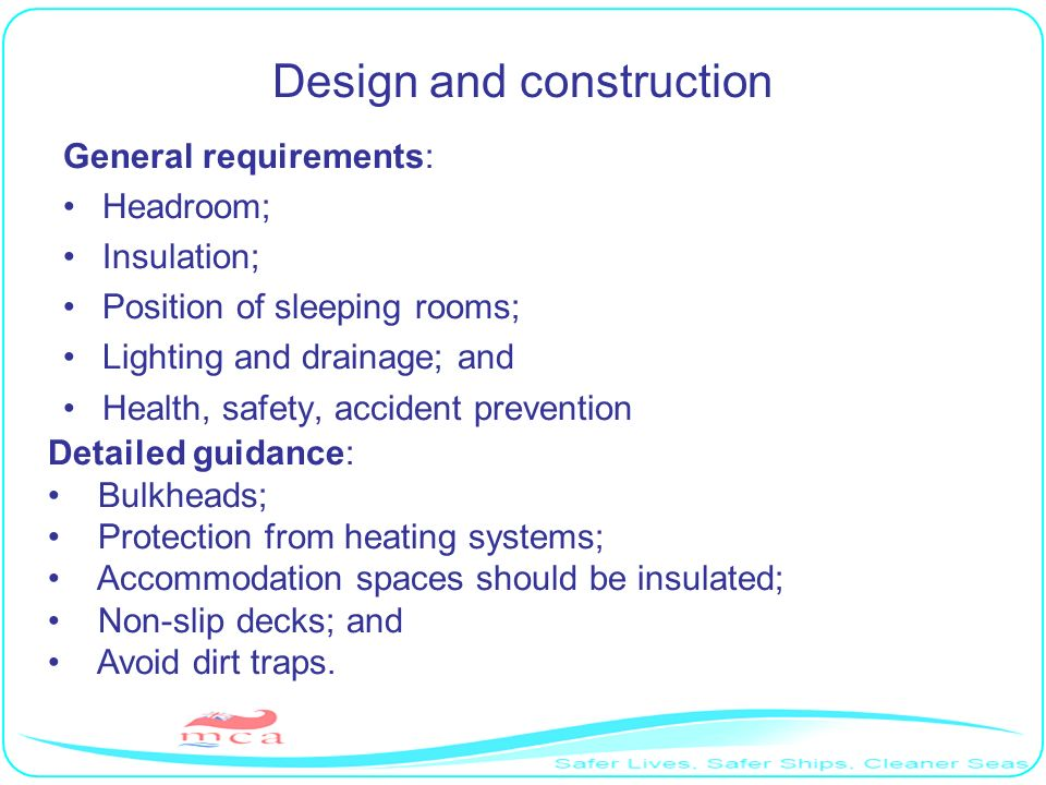 Design and construction General requirements: Headroom; Insulation; Position of sleeping rooms; Lighting and drainage; and Health, safety, accident pr