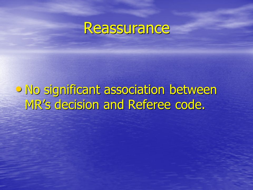 Reassurance No significant association between MRs decision and Referee code.