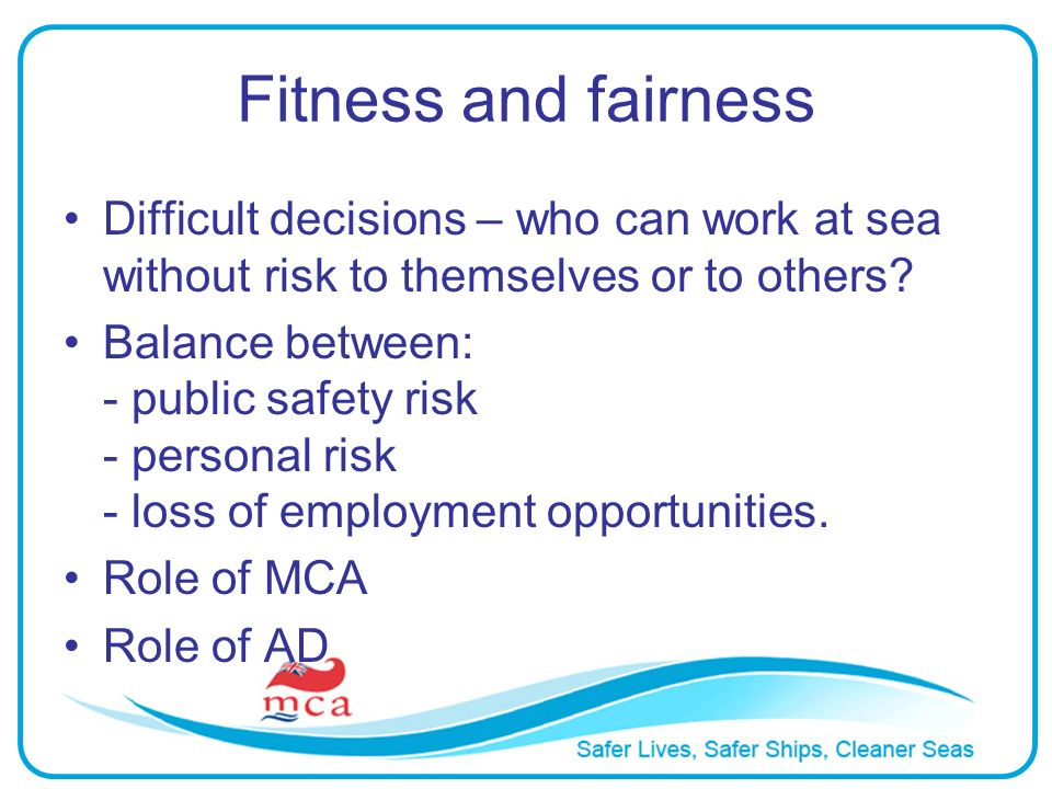 Fitness and fairness Difficult decisions – who can work at sea without risk to themselves or to others.