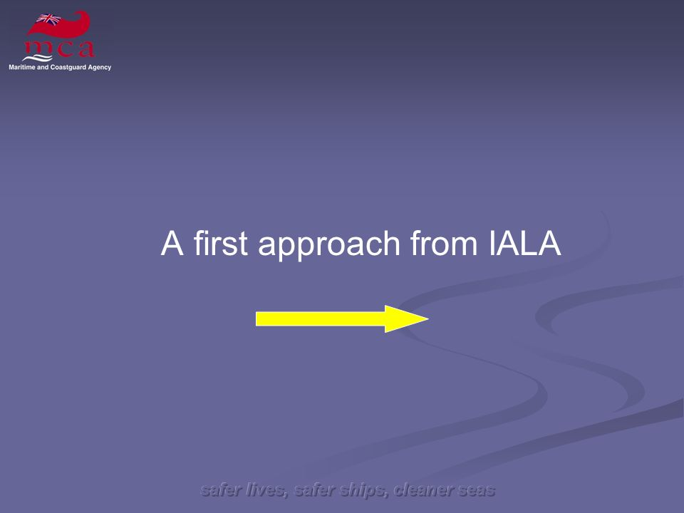 safer lives, safer ships, cleaner seas A first approach from IALA