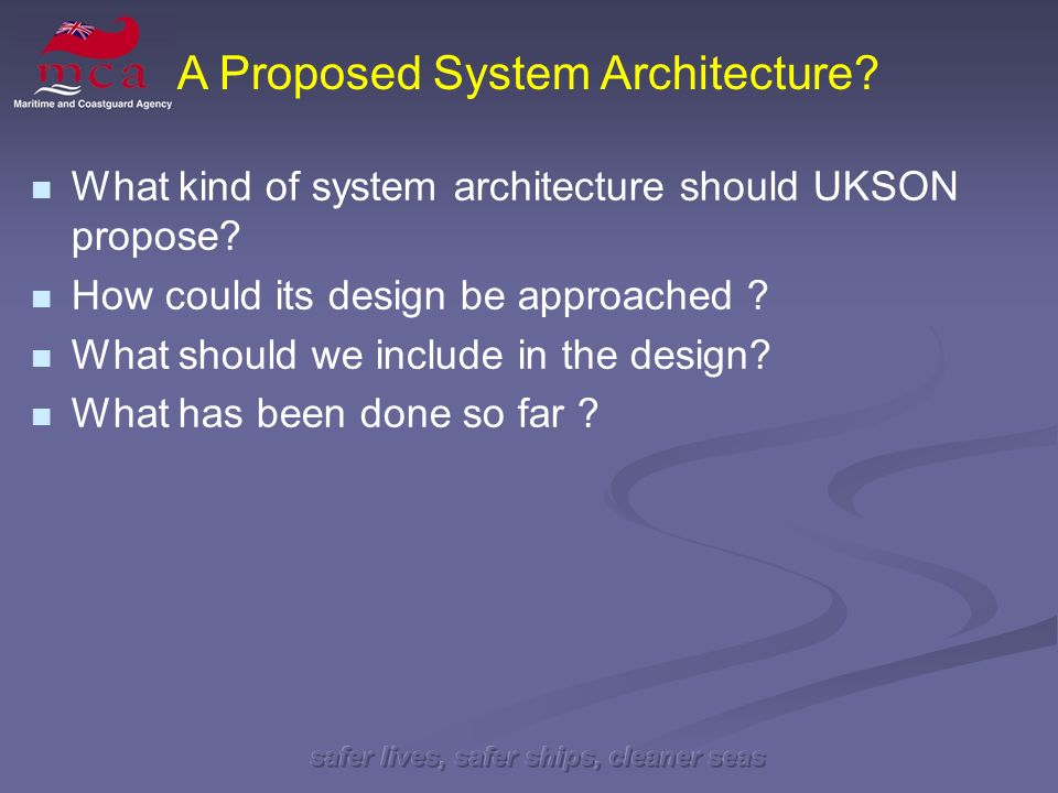 safer lives, safer ships, cleaner seas What kind of system architecture should UKSON propose.