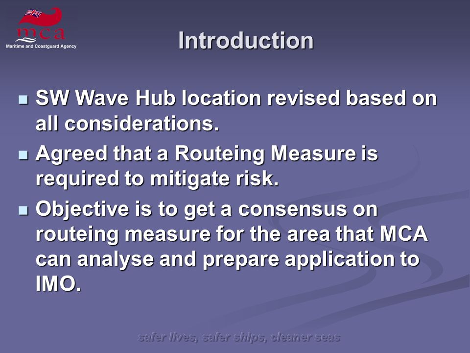 safer lives, safer ships, cleaner seas Introduction SW Wave Hub location revised based on all considerations.