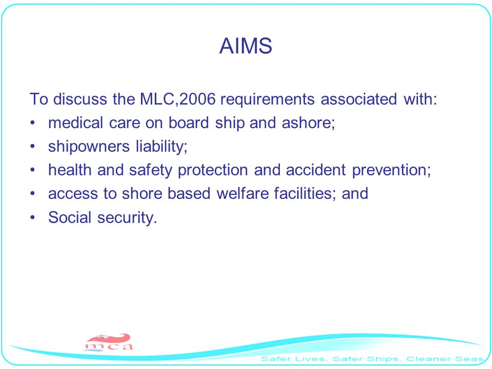 MEDICAL CARE ON BOARD SHIP AND ASHORE (Regulation 4.1, Standard A4.1, Guideline B4.1) Purpose: –To protect the health of seafarers and ensure their prompt access to medical care on board ship and ashore.