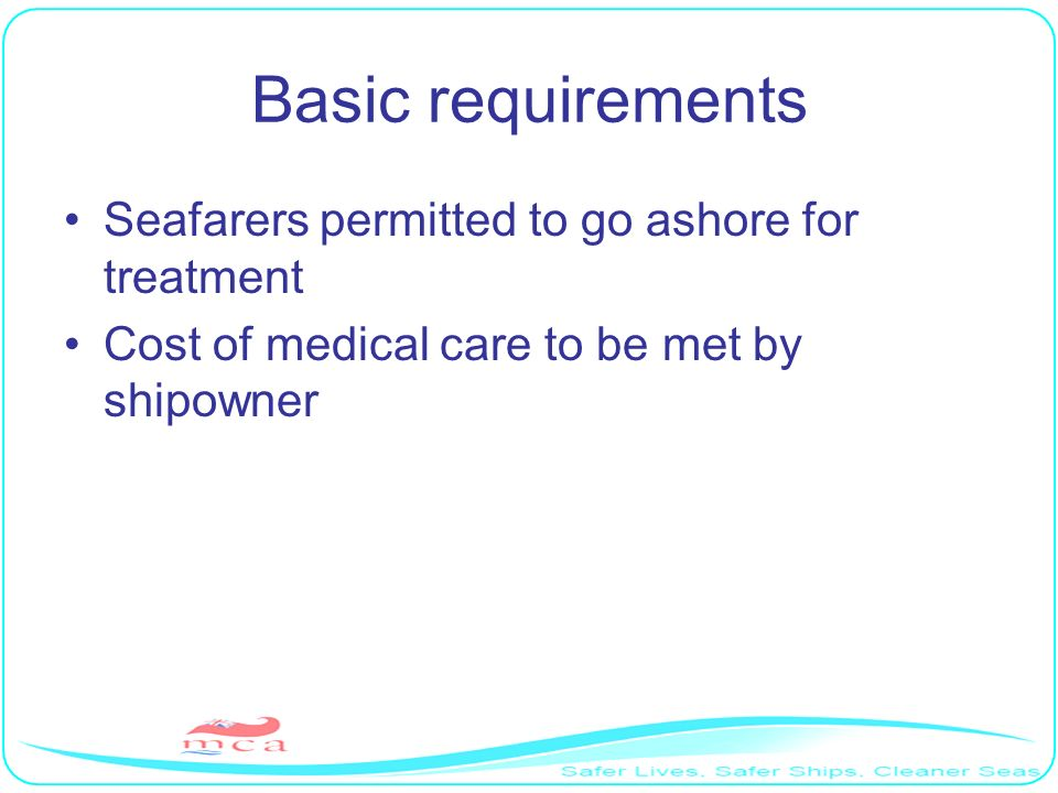 Basic requirements Seafarers permitted to go ashore for treatment Cost of medical care to be met by shipowner
