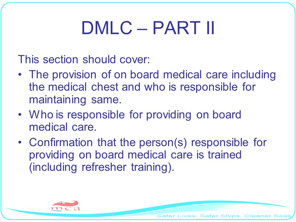 DMLC – PART II This section should cover: The provision of on board medical care including the medical chest and who is responsible for maintaining sa