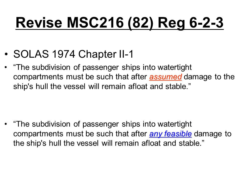 SOLAS 1974 Chapter II-1 assumedThe subdivision of passenger ships into watertight compartments must be such that after assumed damage to the ship s hull the vessel will remain afloat and stable.