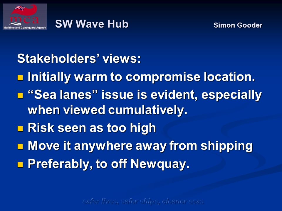 SW Wave Hub Simon Gooder Stakeholders views: Initially warm to compromise location.