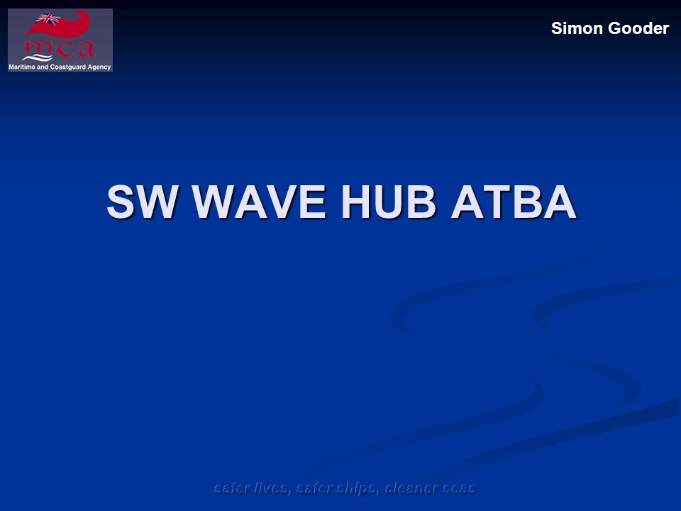 safer lives, safer ships, cleaner seas SW Wave Hub proposed ATBA Busiest Day + 10nm radius