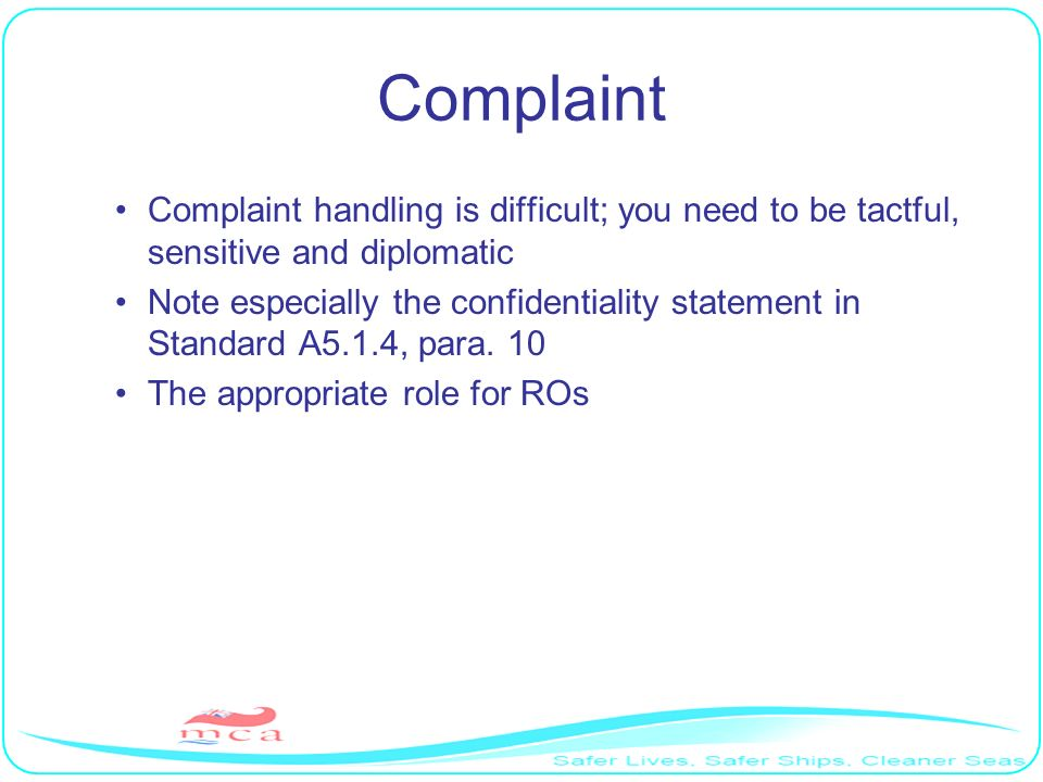 Complaint Complaint handling is difficult; you need to be tactful, sensitive and diplomatic Note especially the confidentiality statement in Standard