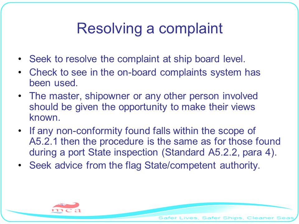 Resolving a complaint Seek to resolve the complaint at ship board level. Check to see in the on-board complaints system has been used. The master, shi