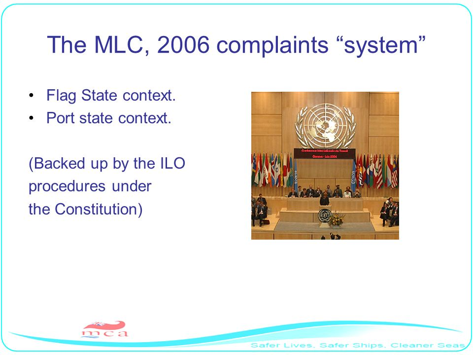 The MLC, 2006 complaints system Flag State context. Port state context. (Backed up by the ILO procedures under the Constitution)