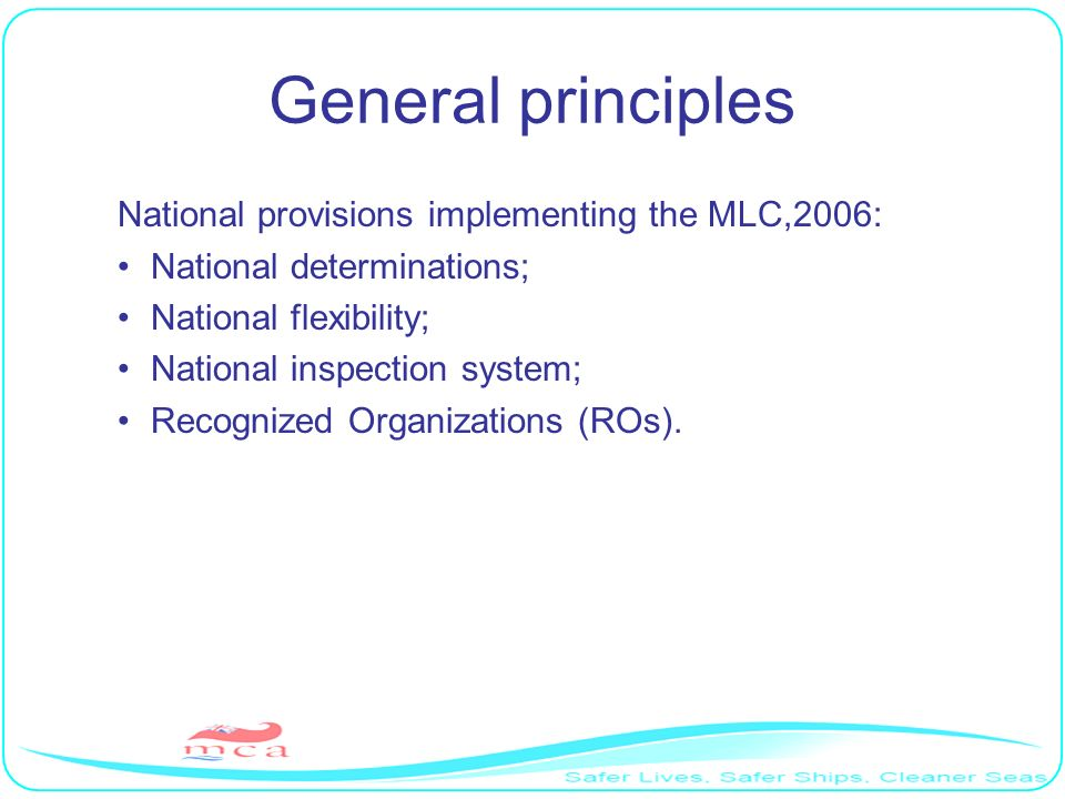 General principles National provisions implementing the MLC,2006: National determinations; National flexibility; National inspection system; Recognized Organizations (ROs).