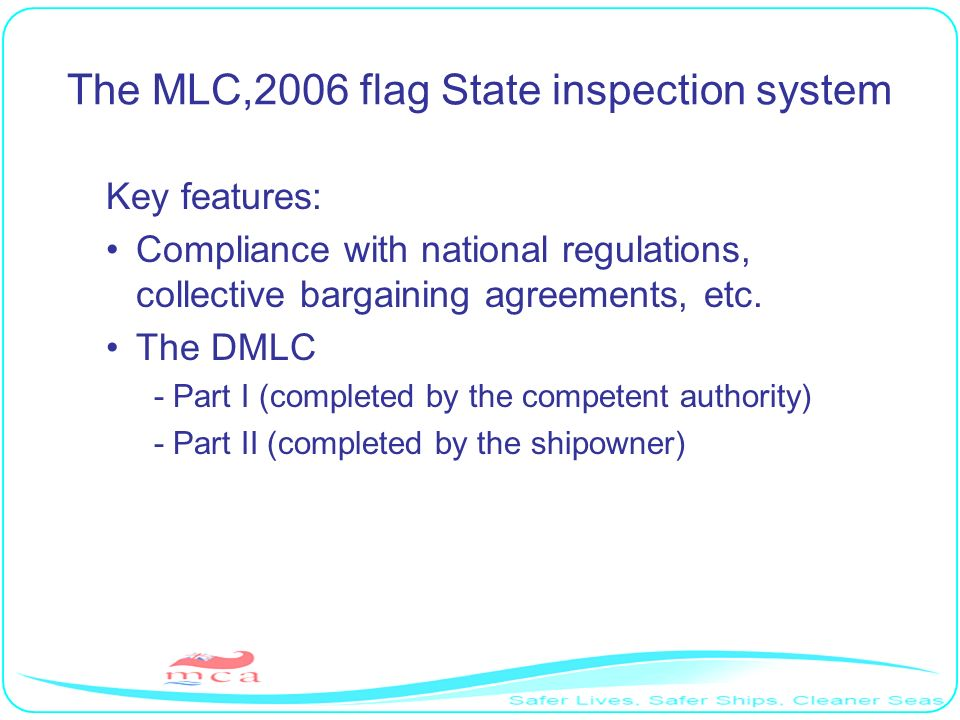 The MLC,2006 flag State inspection system Key features: Compliance with national regulations, collective bargaining agreements, etc.