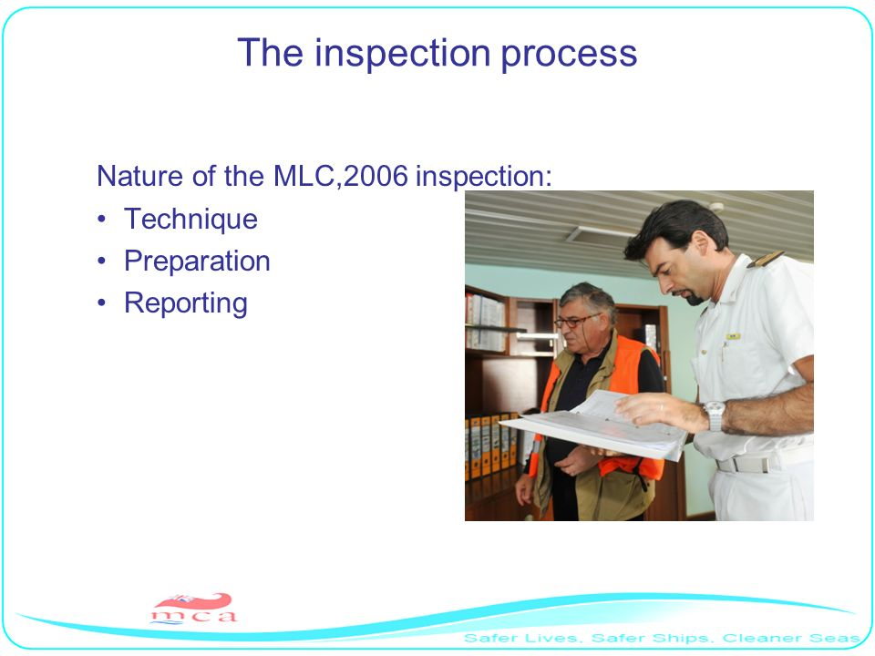 The inspection process Nature of the MLC,2006 inspection: Technique Preparation Reporting