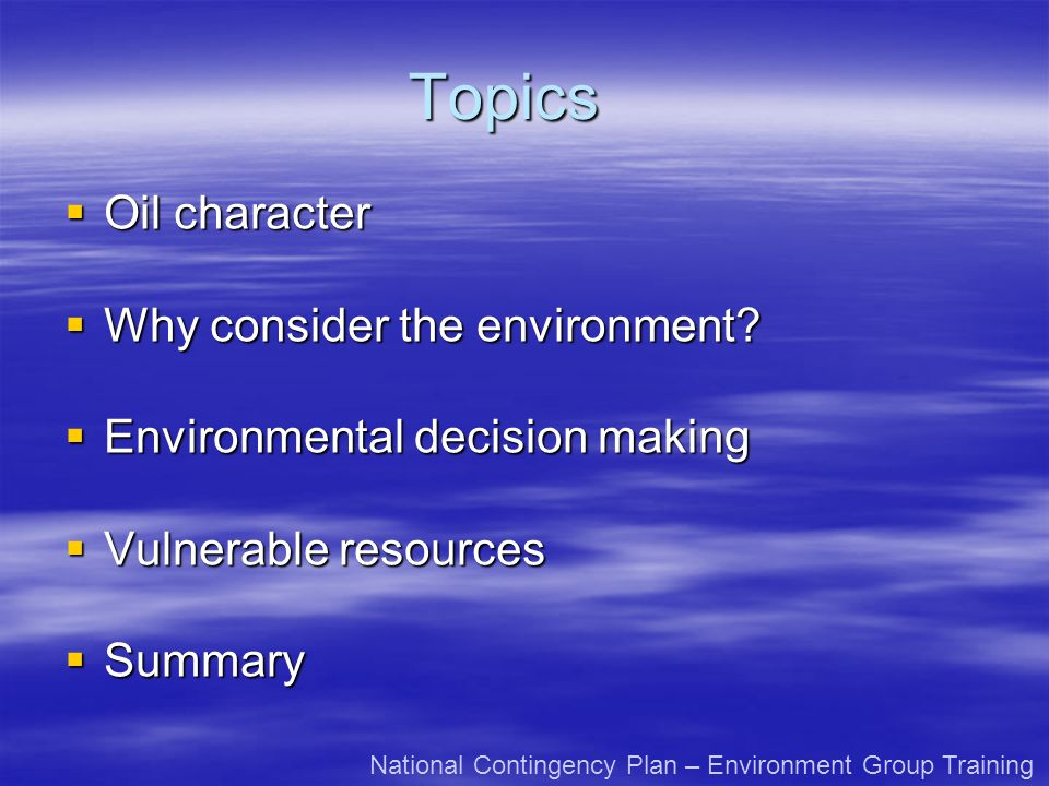 Topics Oil character Oil character Why consider the environment? Why consider the environment? Environmental decision making Environmental decision ma