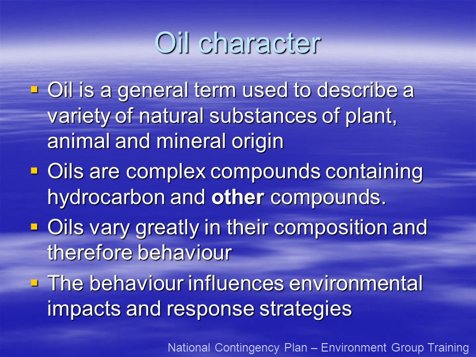 Oil character Oil is a general term used to describe a variety of natural substances of plant, animal and mineral origin Oil is a general term used to describe a variety of natural substances of plant, animal and mineral origin Oils are complex compounds containing hydrocarbon and other compounds.