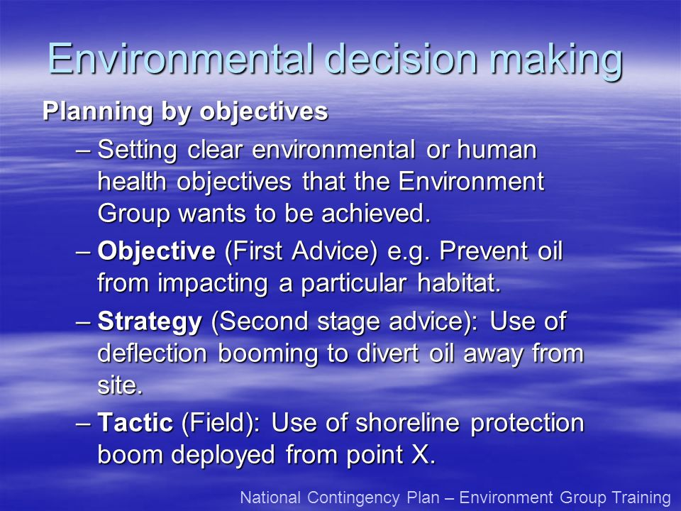 Environmental decision making Planning by objectives –Setting clear environmental or human health objectives that the Environment Group wants to be ac