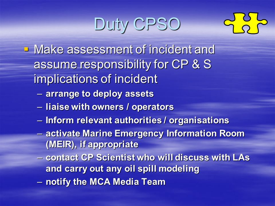 Duty CPSO Make assessment of incident and assume responsibility for CP & S implications of incident Make assessment of incident and assume responsibil