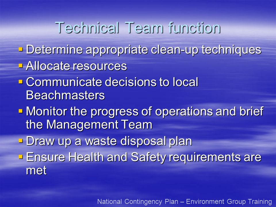 Technical Team function Determine appropriate clean-up techniques Determine appropriate clean-up techniques Allocate resources Allocate resources Comm