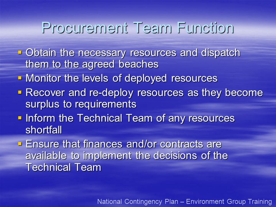 Procurement Team Function Obtain the necessary resources and dispatch them to the agreed beaches Obtain the necessary resources and dispatch them to t