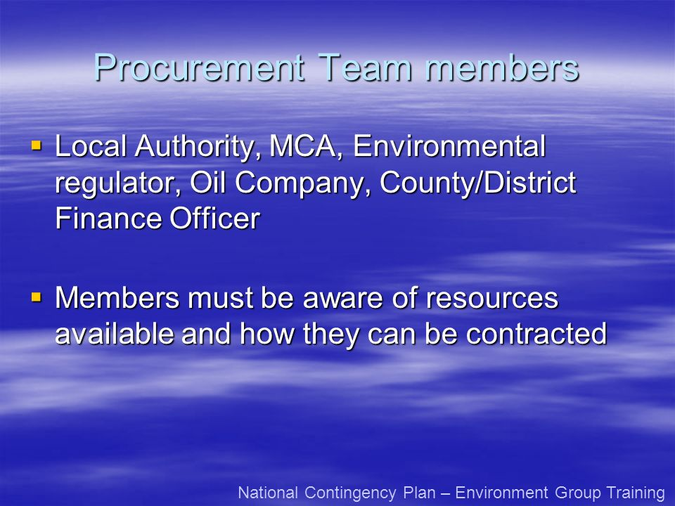 Procurement Team members Local Authority, MCA, Environmental regulator, Oil Company, County/District Finance Officer Local Authority, MCA, Environment