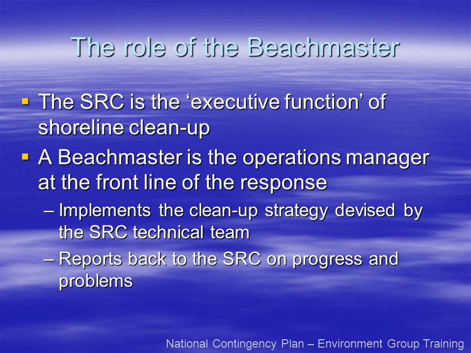 The role of the Beachmaster The SRC is the executive function of shoreline clean-up The SRC is the executive function of shoreline clean-up A Beachmas
