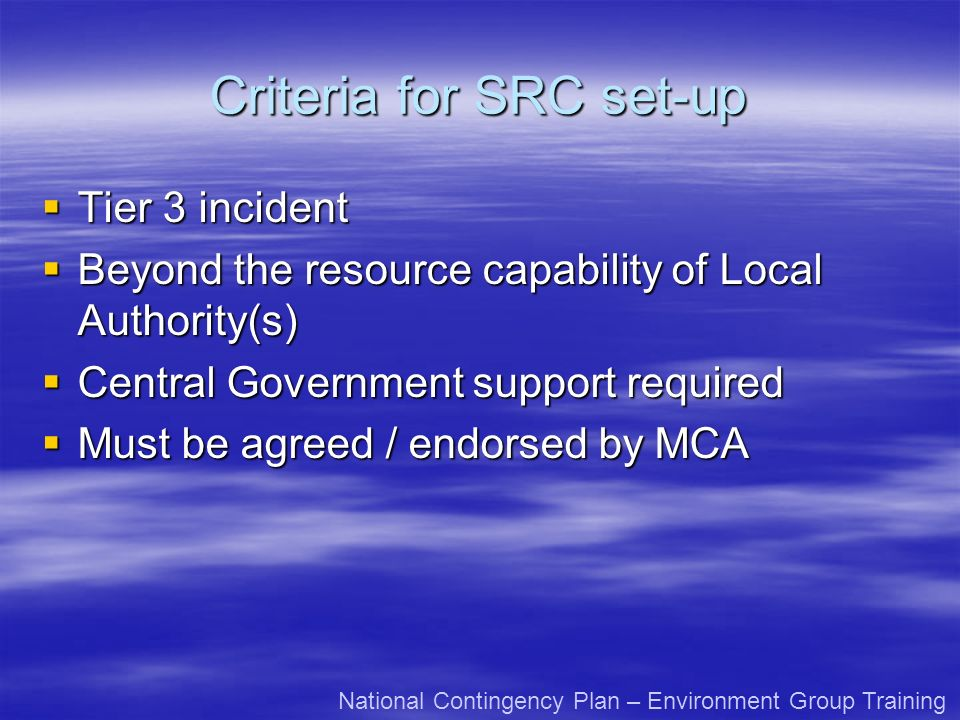 Criteria for SRC set-up Tier 3 incident Tier 3 incident Beyond the resource capability of Local Authority(s) Beyond the resource capability of Local A