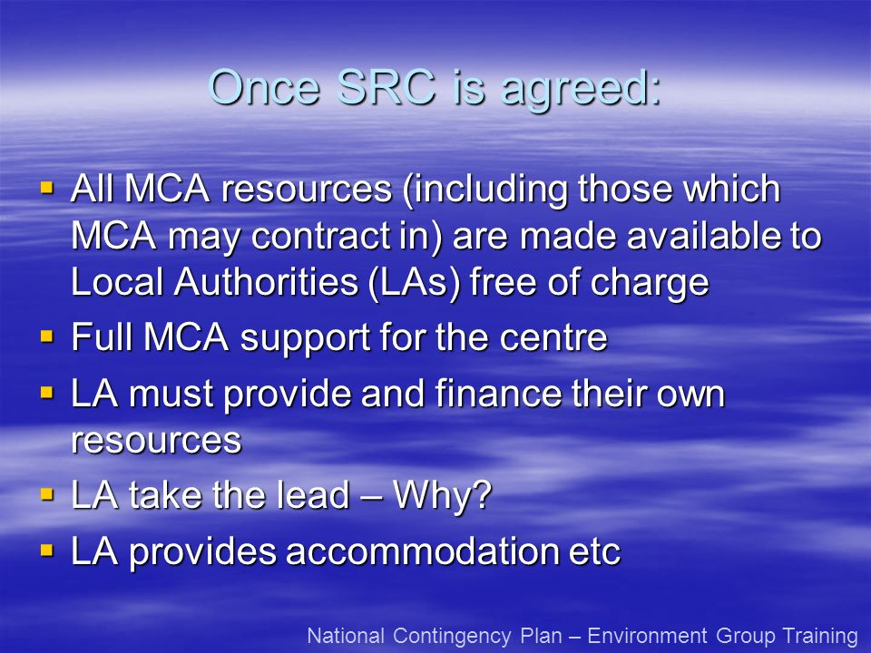 Once SRC is agreed: All MCA resources (including those which MCA may contract in) are made available to Local Authorities (LAs) free of charge All MCA