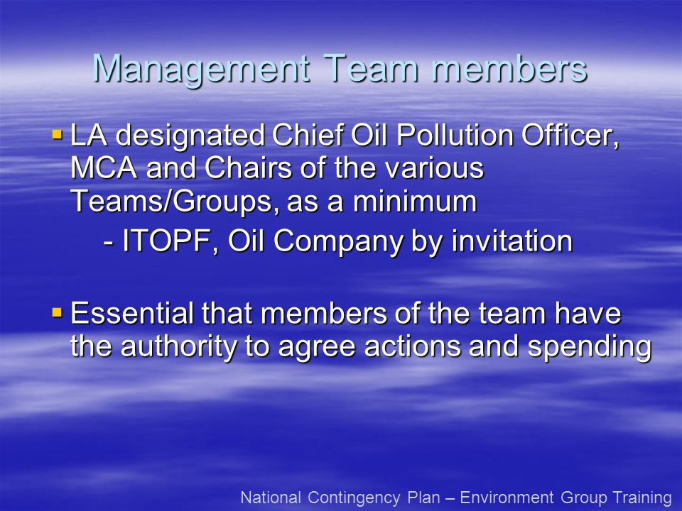 Management Team members LA designated Chief Oil Pollution Officer, MCA and Chairs of the various Teams/Groups, as a minimum LA designated Chief Oil Po