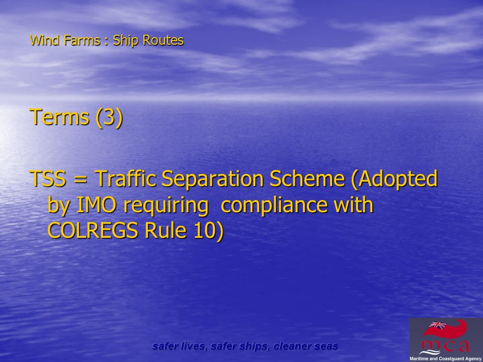 Wind Farms : Ship Routes Terms (3) TSS = Traffic Separation Scheme (Adopted by IMO requiring compliance with COLREGS Rule 10)