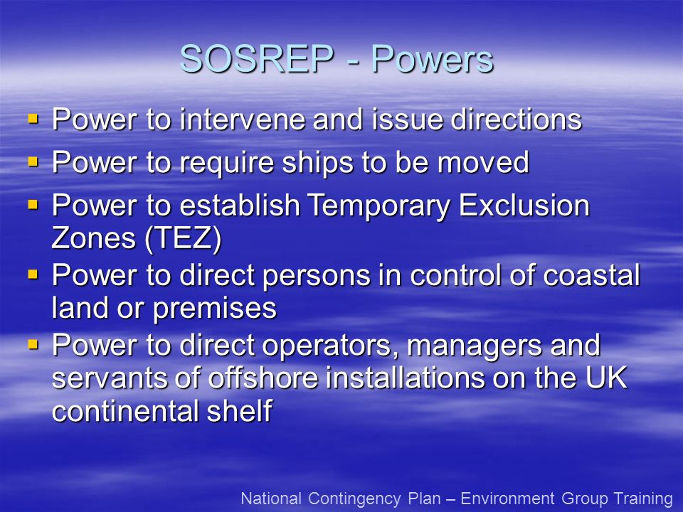 SOSREP - Powers Power to intervene and issue directions Power to intervene and issue directions Power to require ships to be moved Power to require sh