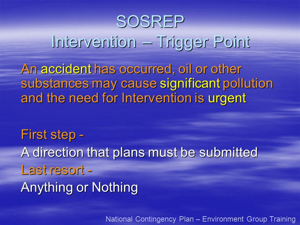 SOSREP Intervention – Trigger Point An accident has occurred, oil or other substances may cause significant pollution and the need for Intervention is