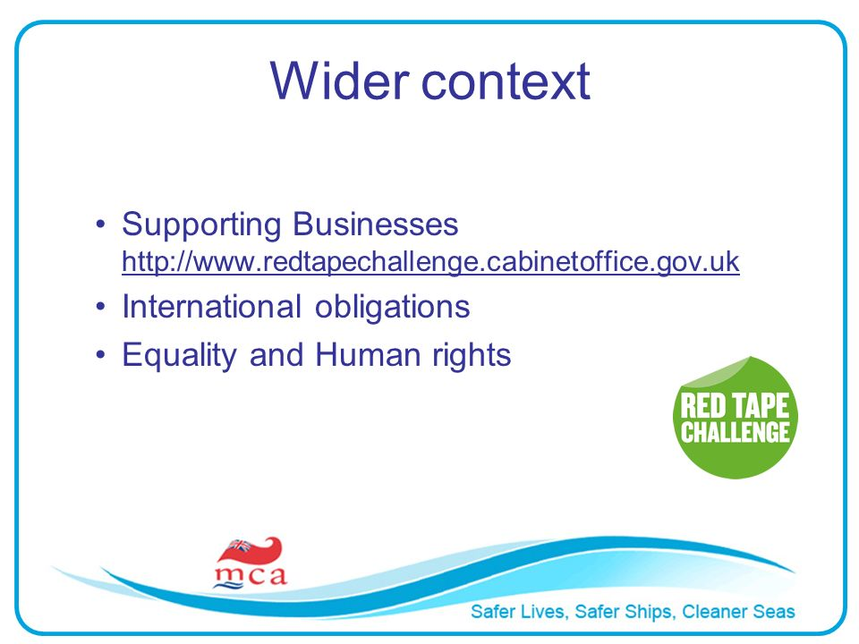 Wider context Supporting Businesses http://www.redtapechallenge.cabinetoffice.gov.uk International obligations Equality and Human rights