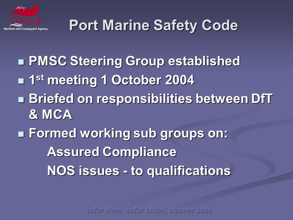 safer lives, safer ships, cleaner seas Port Marine Safety Code PMSC Steering Group established PMSC Steering Group established 1 st meeting 1 October