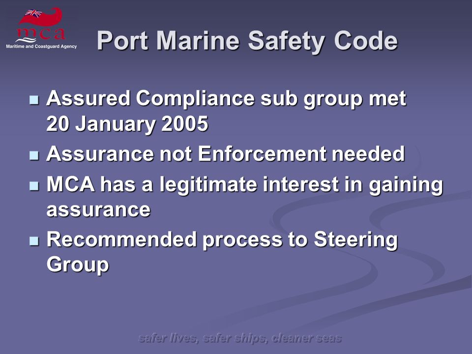 safer lives, safer ships, cleaner seas Port Marine Safety Code Assured Compliance sub group met 20 January 2005 Assured Compliance sub group met 20 Ja