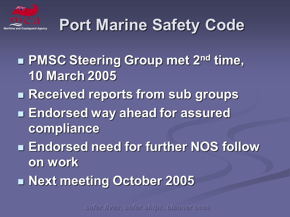 safer lives, safer ships, cleaner seas Port Marine Safety Code PMSC Steering Group met 2 nd time, 10 March 2005 PMSC Steering Group met 2 nd time, 10