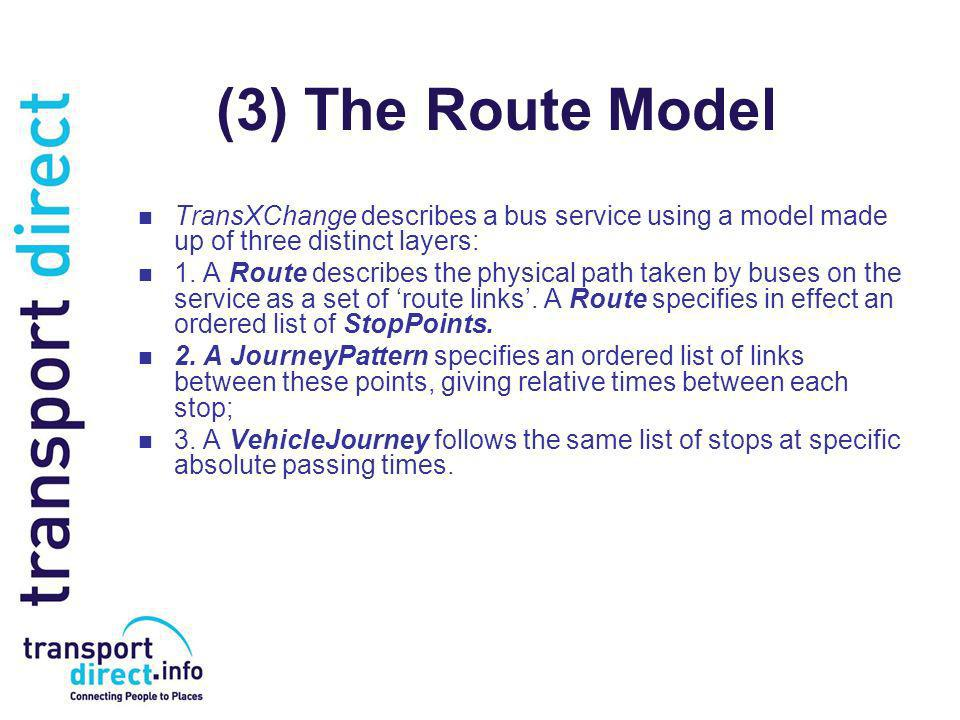 (3) The Route Model TransXChange describes a bus service using a model made up of three distinct layers: 1.