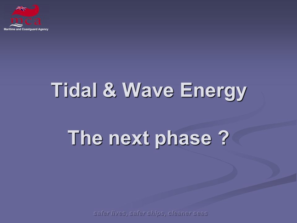 Tidal & Wave Energy The next phase