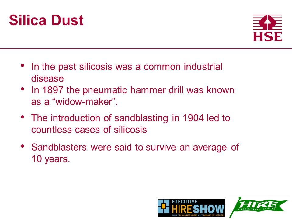 Silica Dust In the past silicosis was a common industrial disease In 1897 the pneumatic hammer drill was known as a widow-maker.