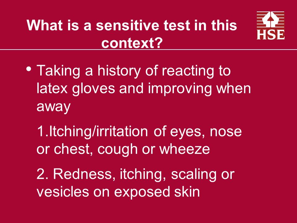 What is a sensitive test in this context? Taking a history of reacting to latex gloves and improving when away 1.Itching/irritation of eyes, nose or c