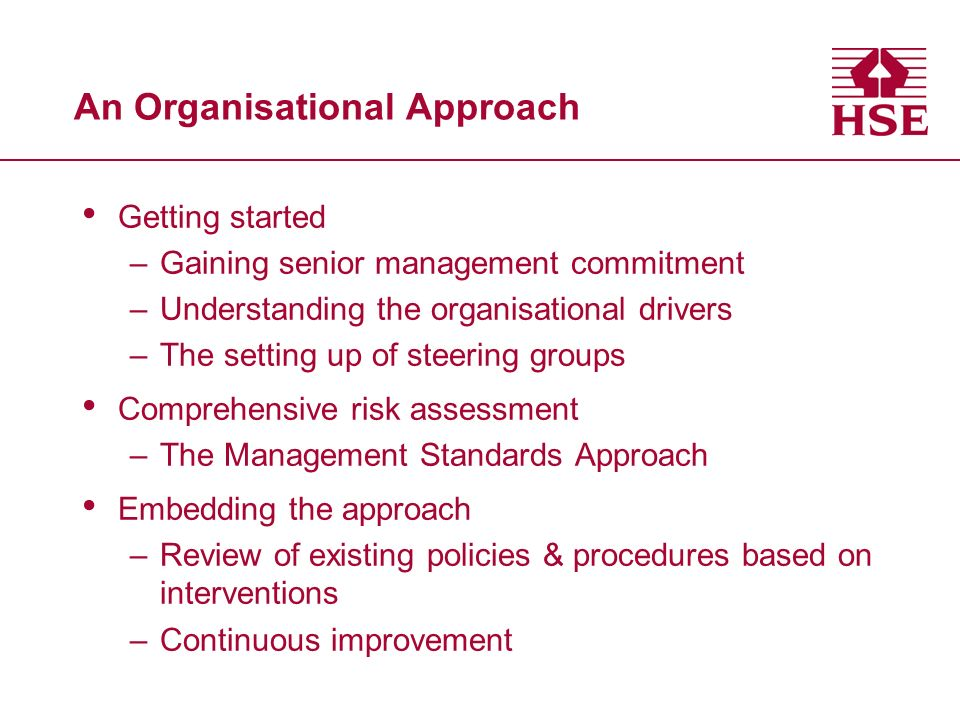 An Organisational Approach Getting started –Gaining senior management commitment –Understanding the organisational drivers –The setting up of steering