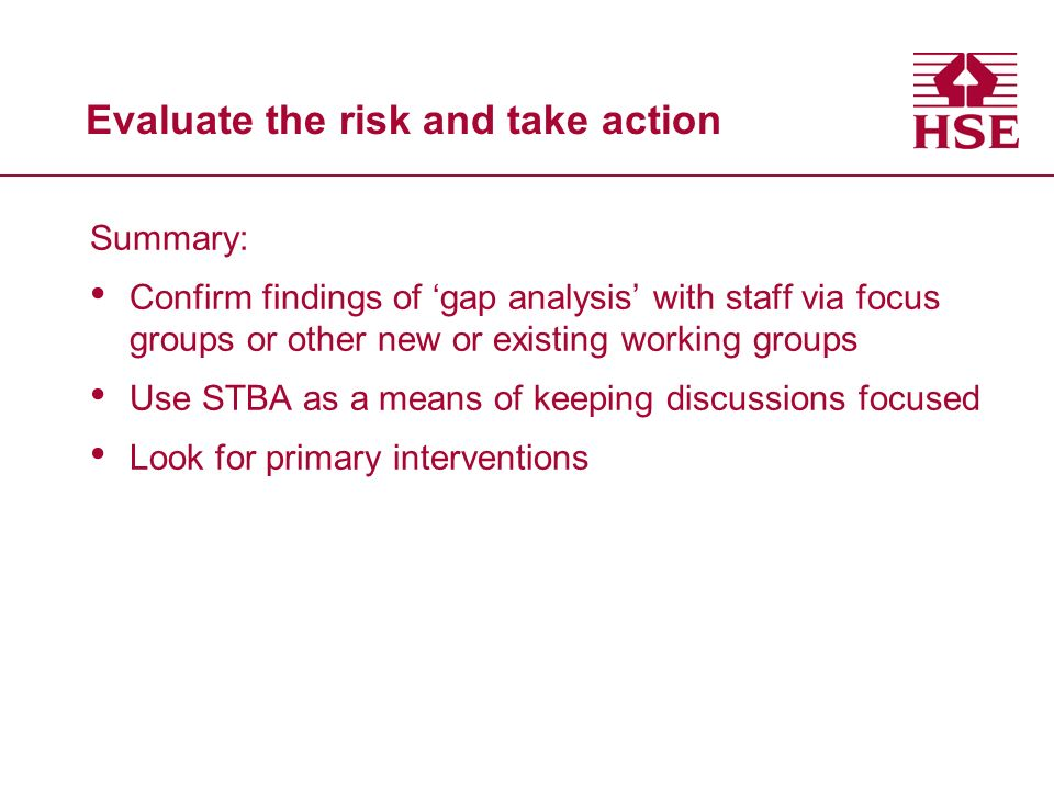 Evaluate the risk and take action Summary: Confirm findings of gap analysis with staff via focus groups or other new or existing working groups Use ST