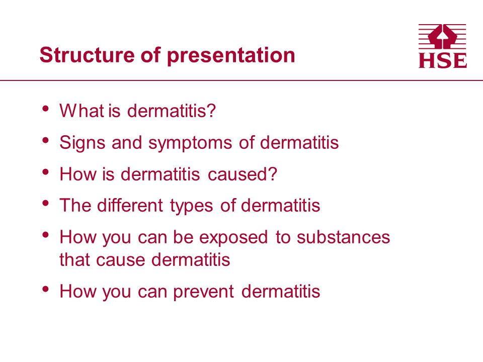 Structure of presentation What is dermatitis? Signs and symptoms of dermatitis How is dermatitis caused? The different types of dermatitis How you can