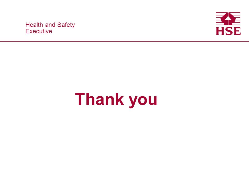 Health and Safety Executive Health and Safety Executive Thank you