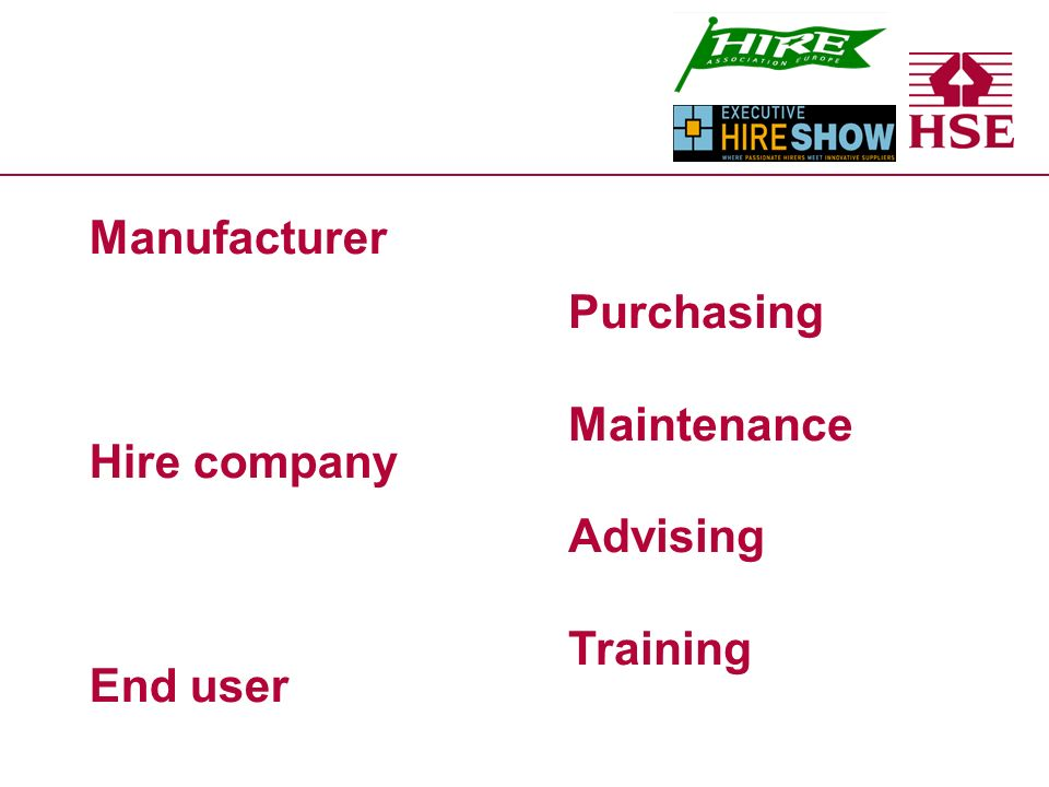 Manufacturer Hire company End user Purchasing Maintenance Advising Training