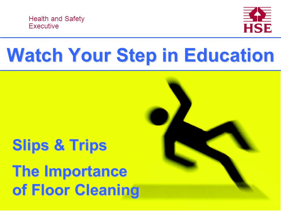 Health and Safety Executive Slip & Trip Potential Model Slip and Trip Potential People Environment Floor Contamination & obstacles Footwear Cleaning