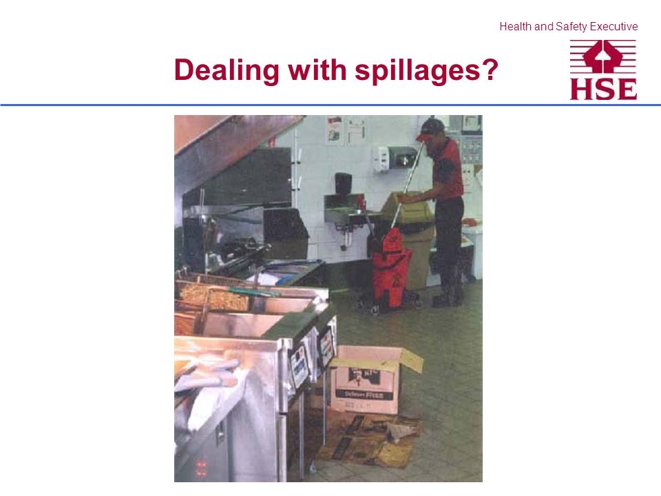 Health and Safety Executive Dealing with spillages?