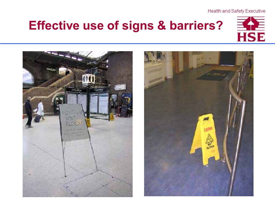 Health and Safety Executive Effective use of signs & barriers?