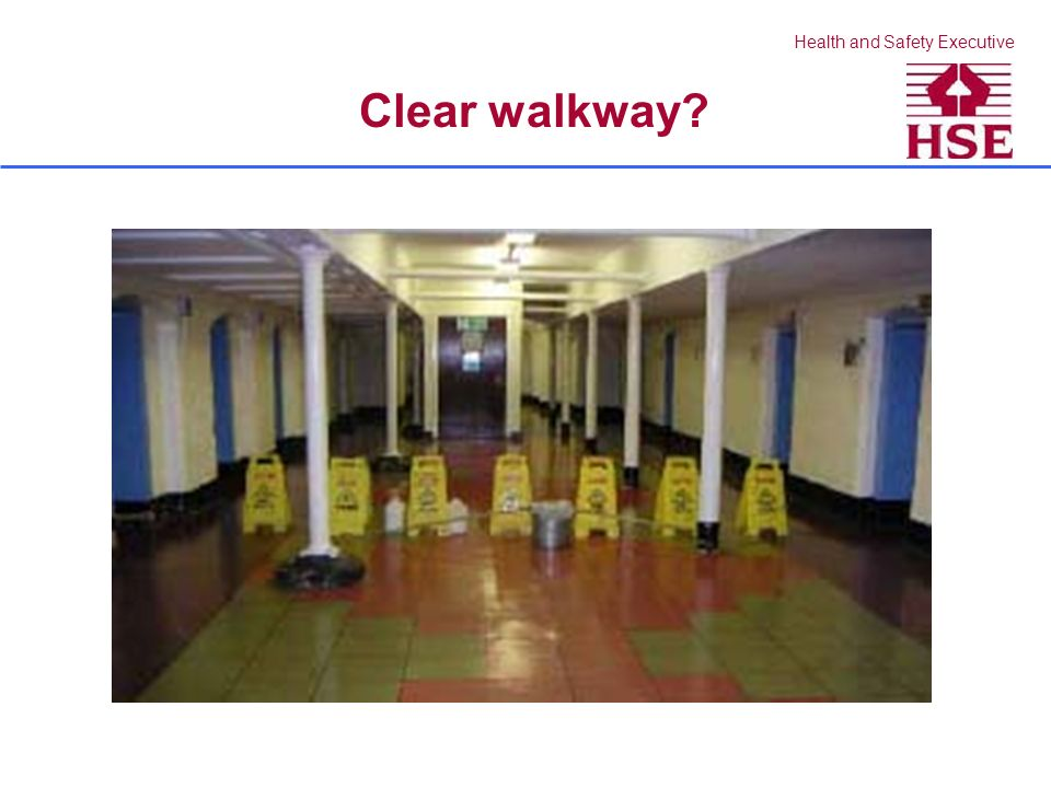 Health and Safety Executive Clear walkway?