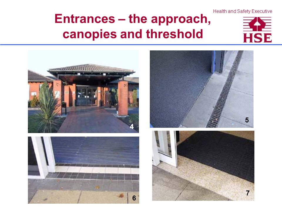 Health and Safety Executive Entrances – the approach, canopies and threshold 4 5 6 7